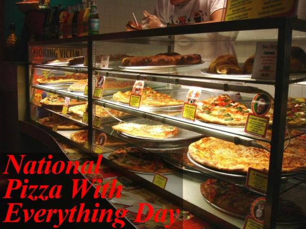 11-12 National Pizza With Everything Day